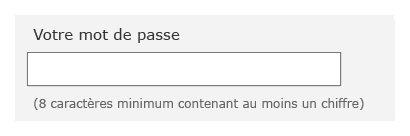 """Champs de saisie avec étiquette """"Votre mot de passe"""" puis la mention """"(8 caractères minimum contenant au moins un chiffre)"""" placée sous le champ."""